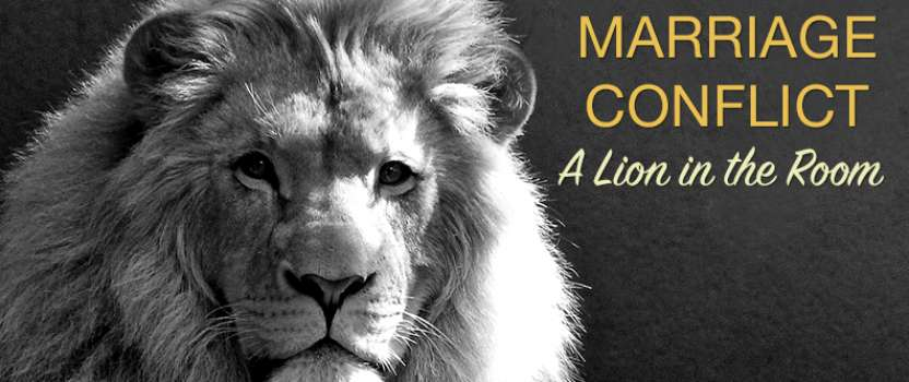 Marriage Conflict: Like A Lion In The Living Room? Part 69
